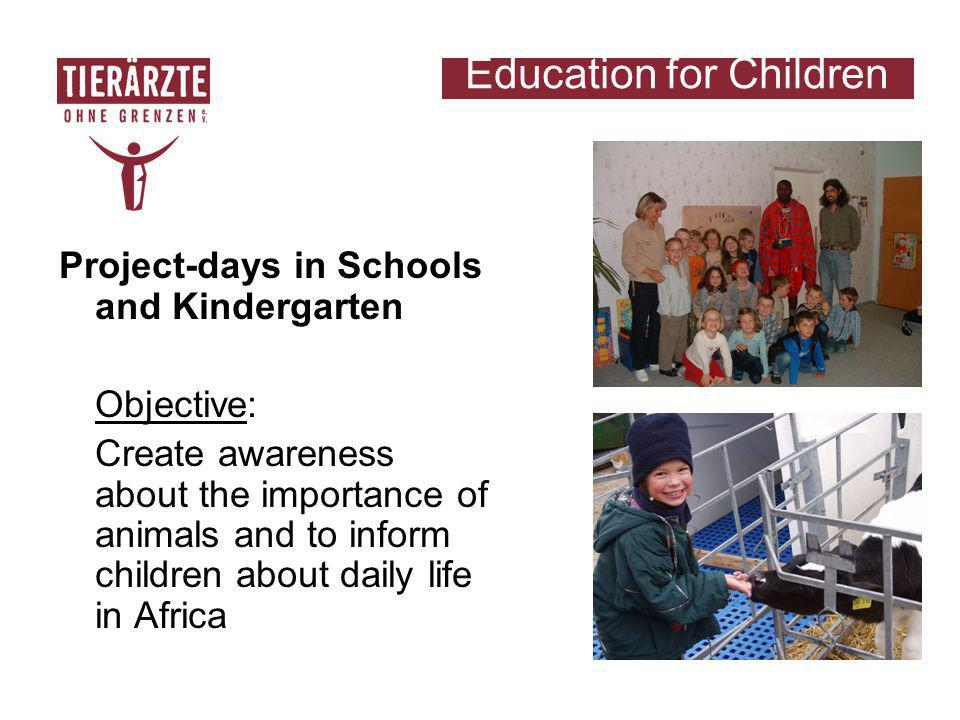 Education for Children Project-days in Schools and Kindergarten Objective: Create awareness about the importance of animals and to inform children about daily life in Africa