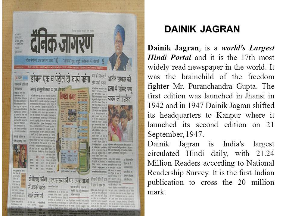 Dainik Jagran, is a world s Largest Hindi Portal and it is the 17th most widely read newspaper in the world.