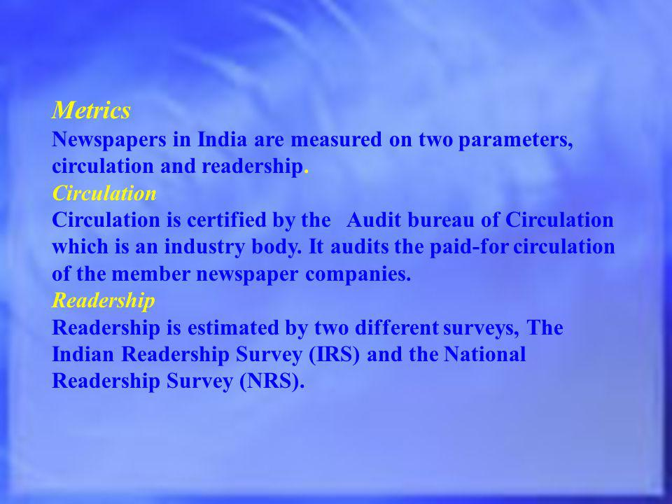 Metrics Newspapers in India are measured on two parameters, circulation and readership.