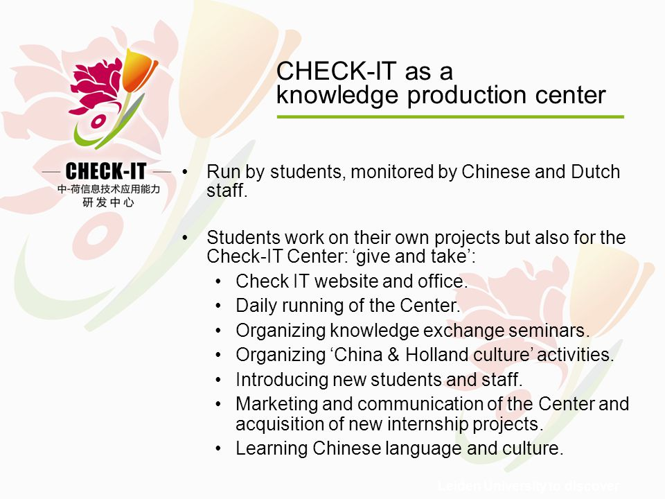 Leiden University to discover CHECK-IT as a knowledge production center Run by students, monitored by Chinese and Dutch staff.