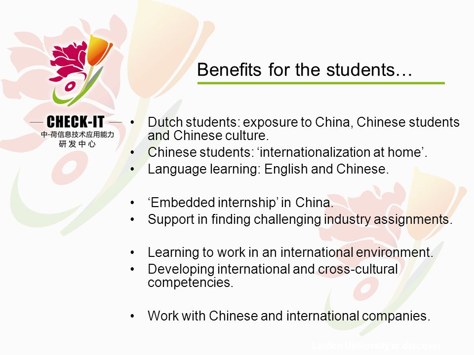 Leiden University to discover Benefits for the students… Dutch students: exposure to China, Chinese students and Chinese culture.