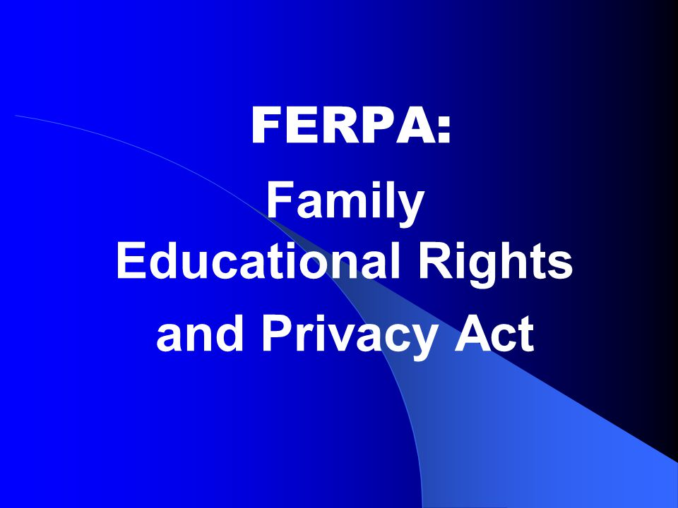 What is FERPA.It stands for the Family Educational Rights and Privacy Act of 1974.