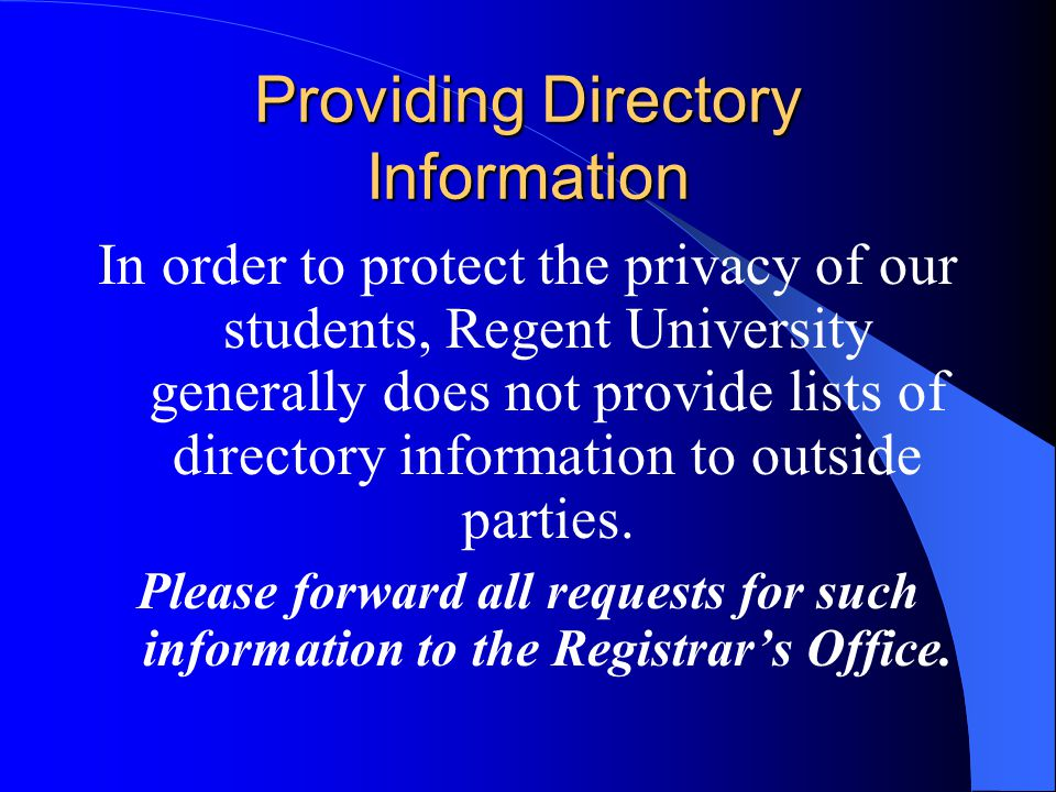 Providing Directory Information In order to protect the privacy of our students, Regent University generally does not provide lists of directory infor