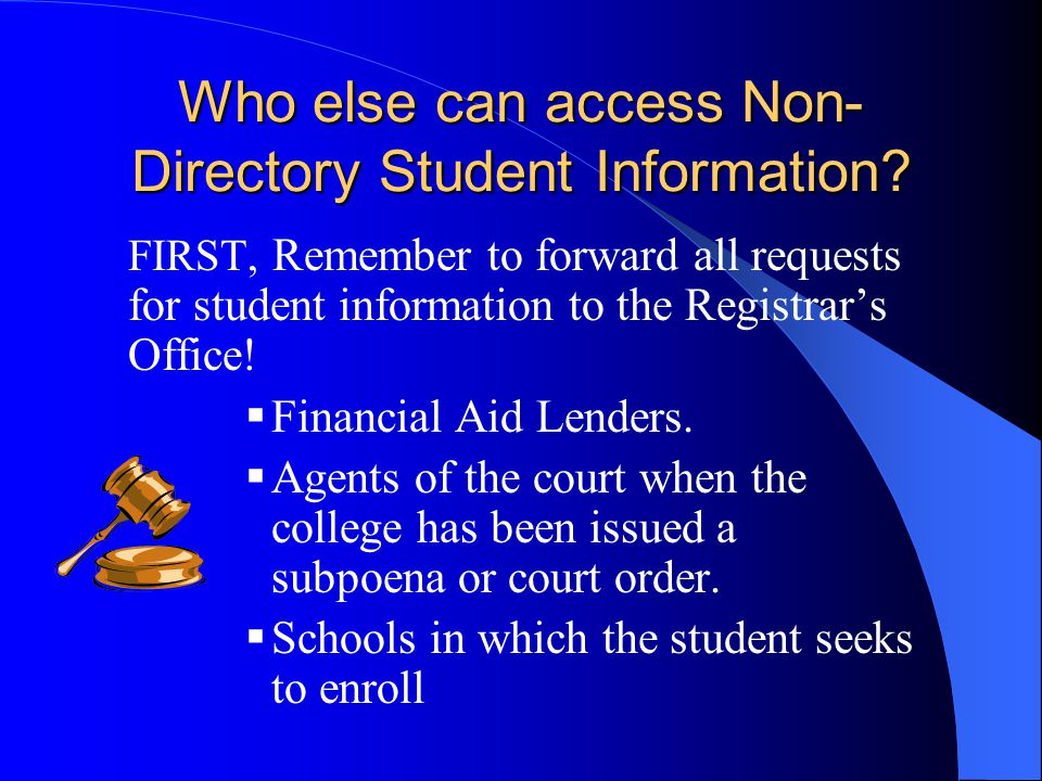 Who else can access Non- Directory Student Information? FIRST, Remember to forward all requests for student information to the Registrars Office! Fina