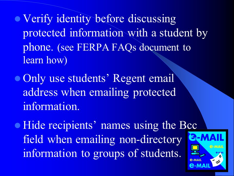 Verify identity before discussing protected information with a student by phone. (see FERPA FAQs document to learn how) Only use students Regent email