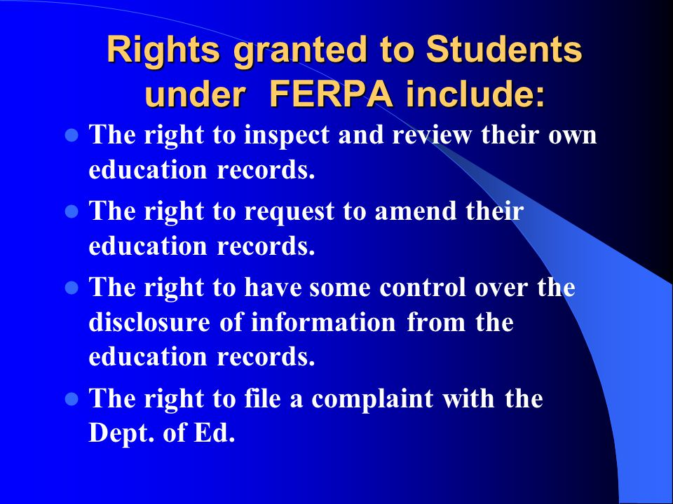 Rights granted to Students under FERPA include: The right to inspect and review their own education records. The right to request to amend their educa
