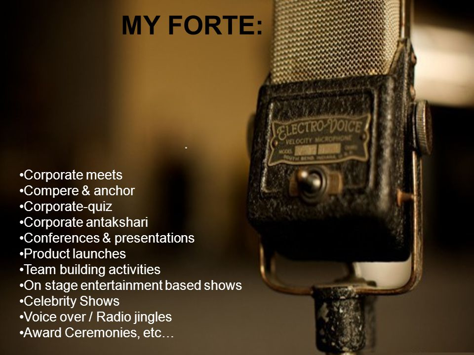 MY FORTE: Corporate meets Compere & anchor Corporate-quiz Corporate antakshari Conferences & presentations Product launches Team building activities O