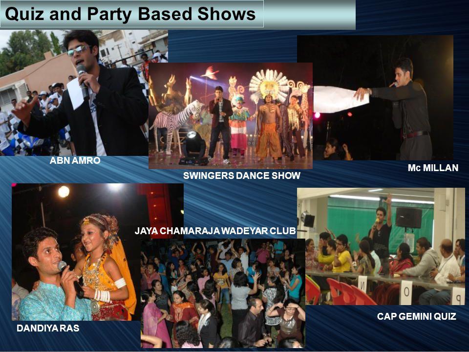 ABN AMRO SWINGERS DANCE SHOW Mc MILLAN DANDIYA RAS JAYA CHAMARAJA WADEYAR CLUB CAP GEMINI QUIZ Quiz and Party Based Shows