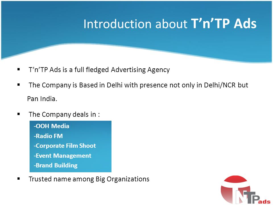 Introduction about TnTP Ads TnTP Ads is a full fledged Advertising Agency The Company is Based in Delhi with presence not only in Delhi/NCR but Pan In