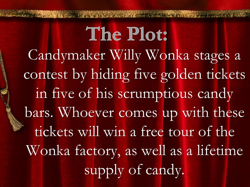 Candymaker Willy Wonka stages a contest by hiding five golden tickets in five of his scrumptious candy bars.