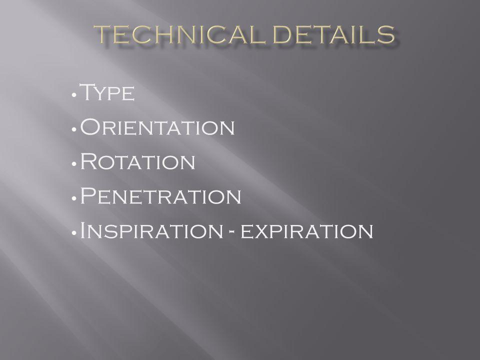 Type Orientation Rotation Penetration Inspiration - expiration