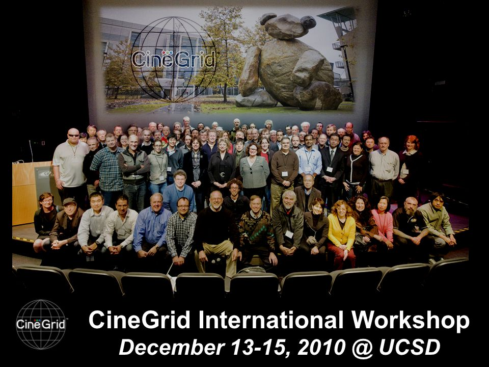 CineGrid International Workshop December 13-15, 2010 @ UCSD