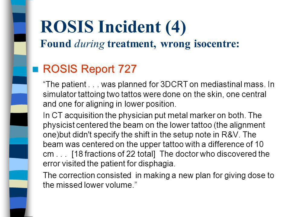 ROSIS Incident (4) Found during treatment, wrong isocentre: ROSIS Report 727 ROSIS Report 727 The patient...