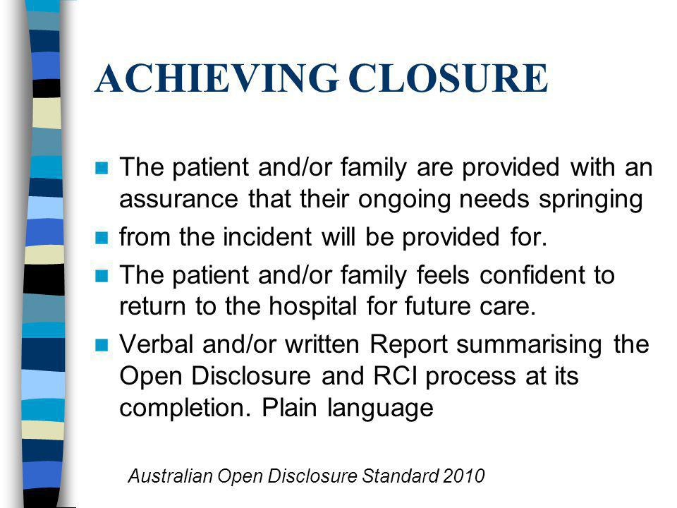 ACHIEVING CLOSURE The patient and/or family are provided with an assurance that their ongoing needs springing from the incident will be provided for.