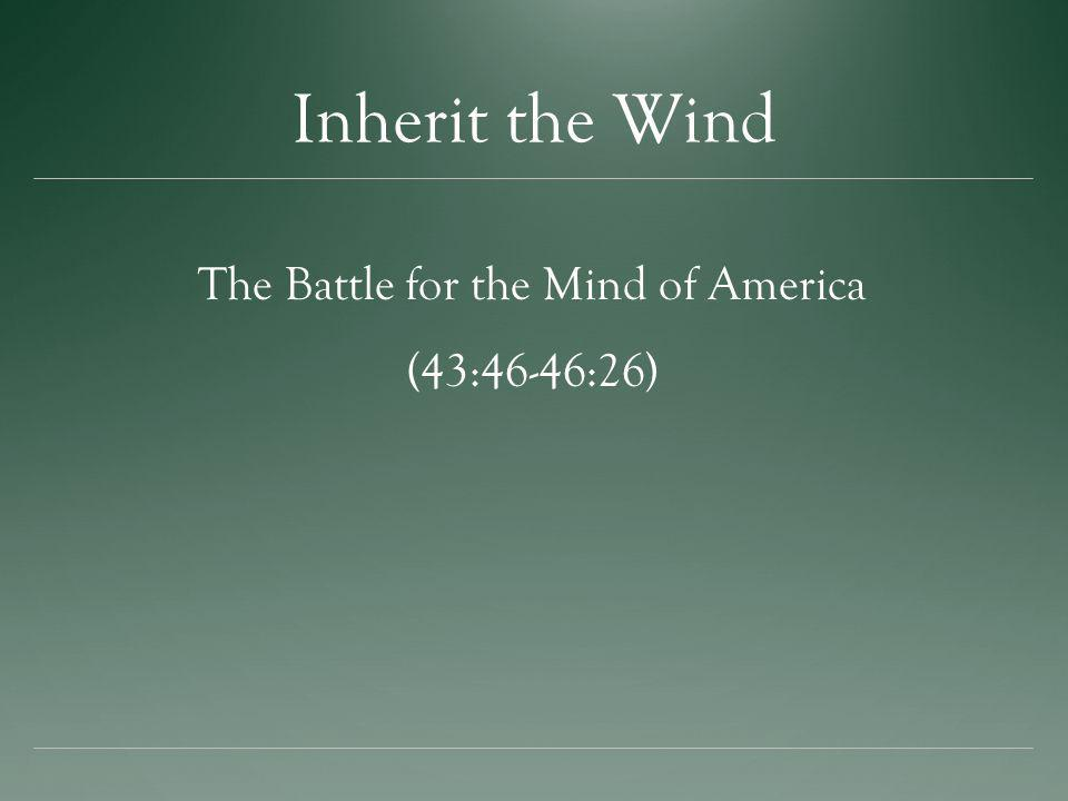 Inherit the Wind The Battle for the Mind of America (43:46-46:26)