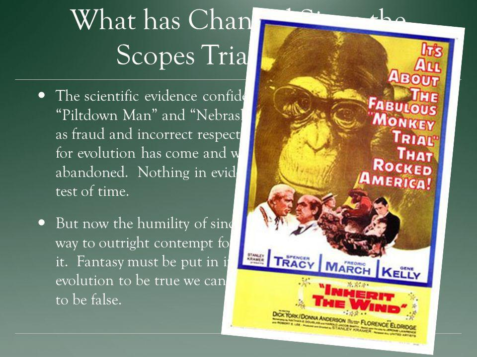 What has Changed Since the Scopes Trial in 1925? The scientific evidence confidently cited in the Scopes trial - Piltdown Man and Nebraska Man - had b