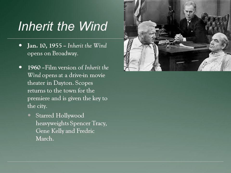 Inherit the Wind Jan. 10, 1955 – Inherit the Wind opens on Broadway. 1960 –Film version of Inherit the Wind opens at a drive-in movie theater in Dayto