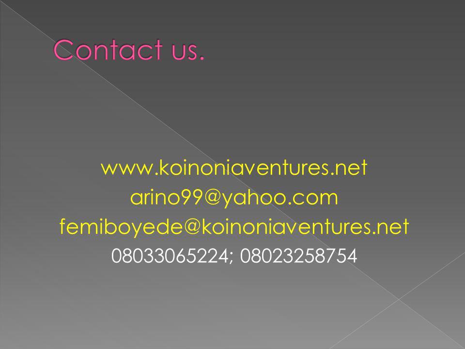 www.koinoniaventures.net arino99@yahoo.com femiboyede@koinoniaventures.net 08033065224; 08023258754