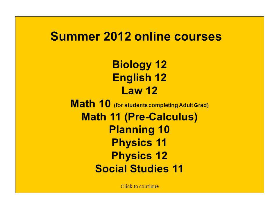 ONLINE LEARNING Students are given a user name and password to access their online courses Most online courses are student-paced Some are teacher-paced Accessible 24 hrs, 7 days a week The online summer semester ends August 9 th 2012.
