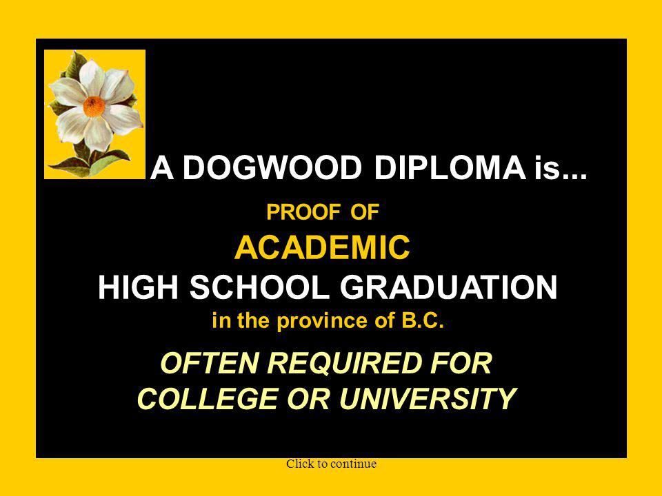 DOGWOOD DIPLOMA When you finish high school in BC, you receive a DOGWOOD DIPLOMA DOGWOODDIPLOMA?.