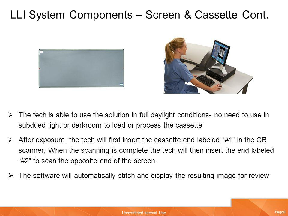 Page 8 Unrestricted Internal Use LLI System Components – Screen & Cassette Cont. The tech is able to use the solution in full daylight conditions- no