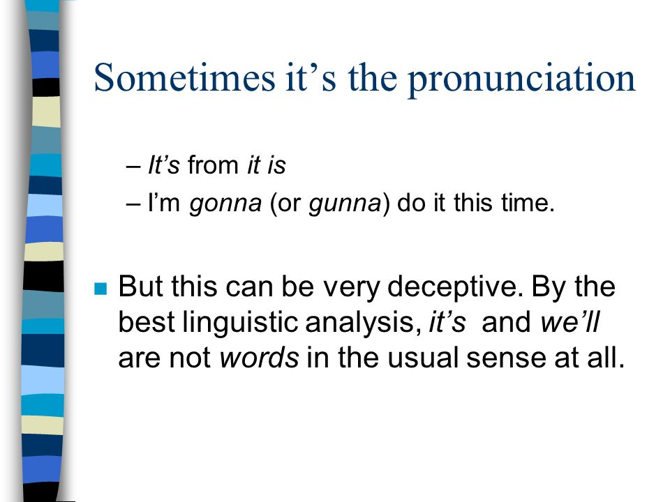 Laurie Bauer suggests 3 morphological considerations n Words are syntactically mobile (but phrases are even more syntactically mobile, so this doesnt distinguish words from things bigger than words): n When you have alternative word orders, its generally words that are reordered, not subpieces of words.