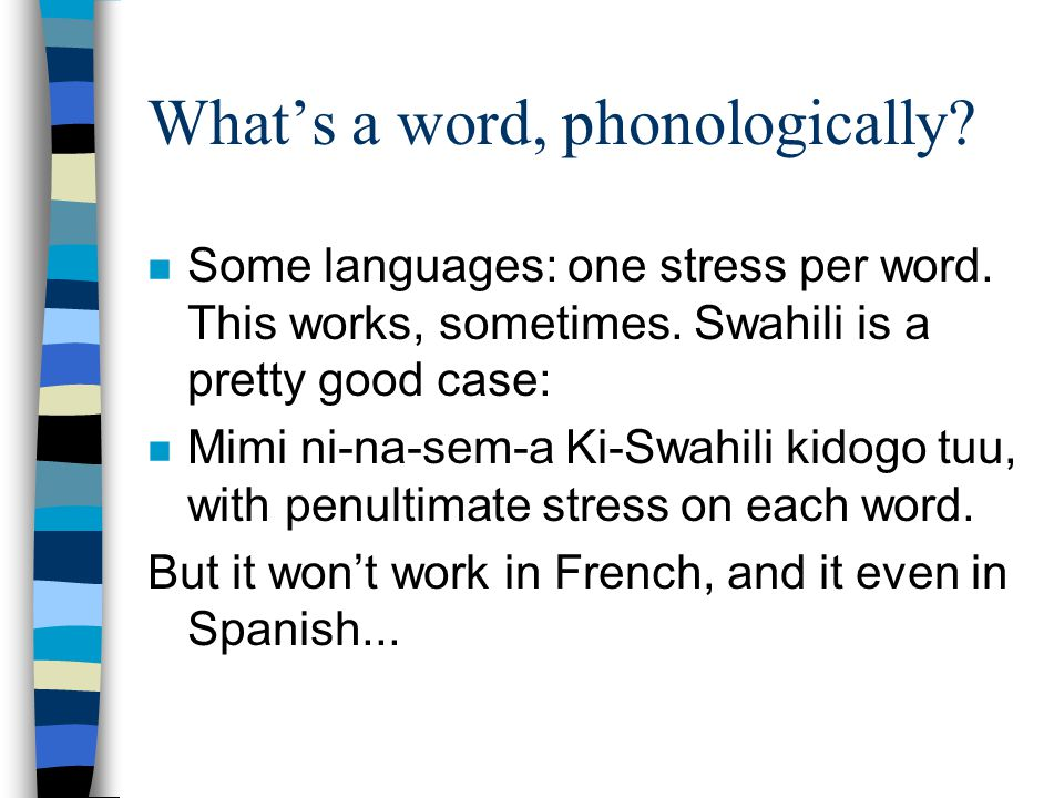 Spanish n even in Spanish, you get one stress per word, but no stress on most non- lexical words: n Sólo se que se fue.