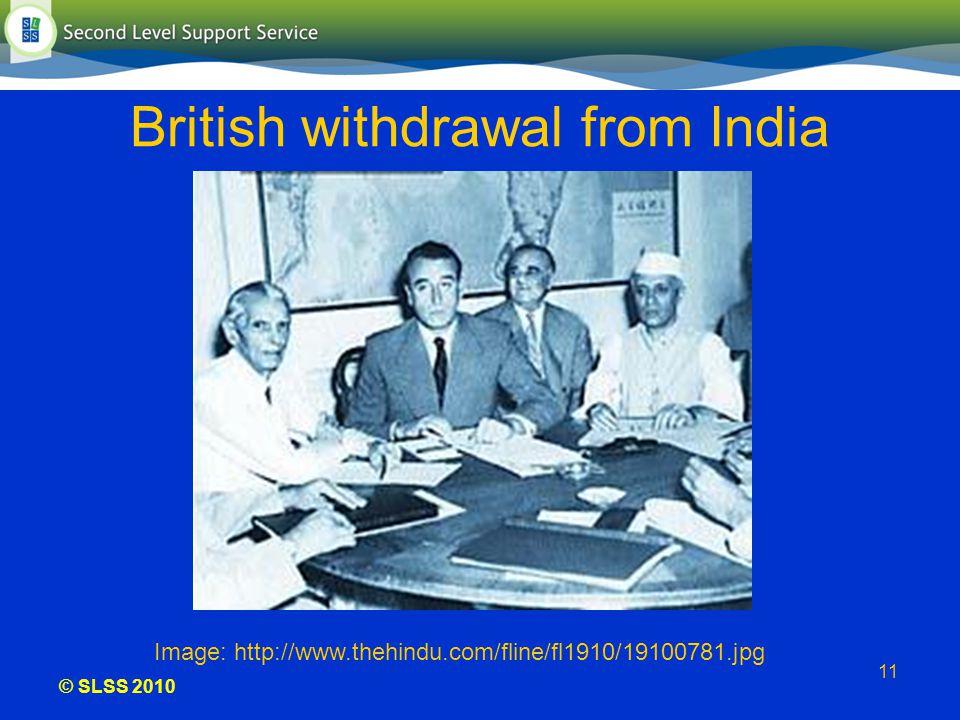 © SLSS 2010 11 British withdrawal from India Image: http://www.thehindu.com/fline/fl1910/19100781.jpg