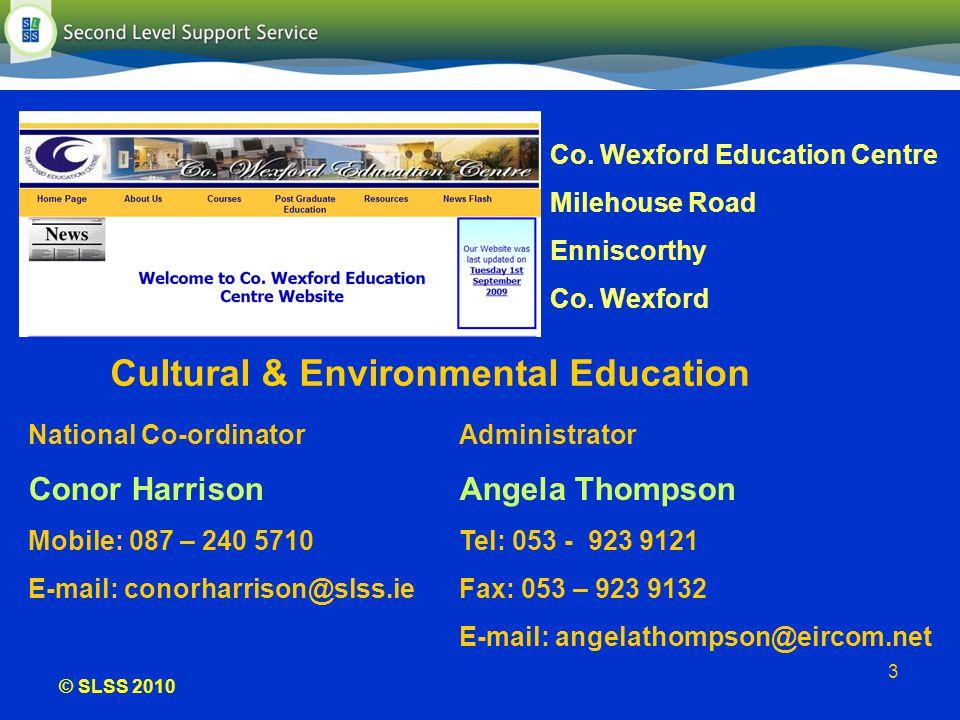 © SLSS 2010 3 Administrator Angela Thompson Tel: 053 - 923 9121 Fax: 053 – 923 9132 E-mail: angelathompson@eircom.net National Co-ordinator Conor Harr