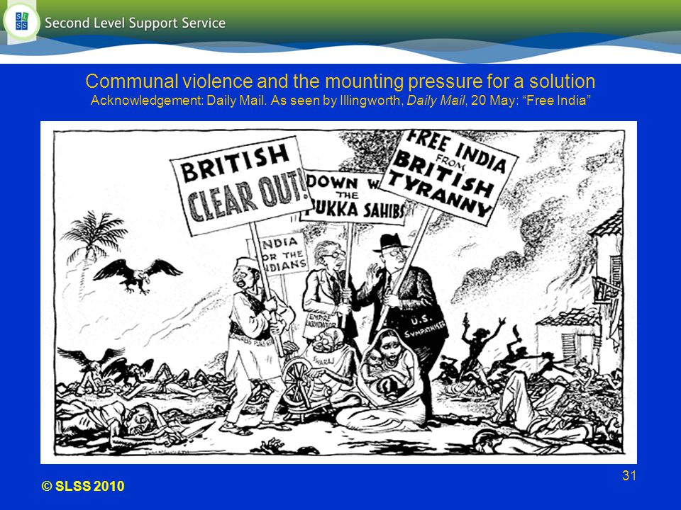 © SLSS 2010 31 Communal violence and the mounting pressure for a solution Acknowledgement: Daily Mail. As seen by Illingworth, Daily Mail, 20 May: Fre
