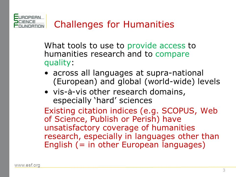 www.esf.org 3 Challenges for Humanities What tools to use to provide access to humanities research and to compare quality: across all languages at sup