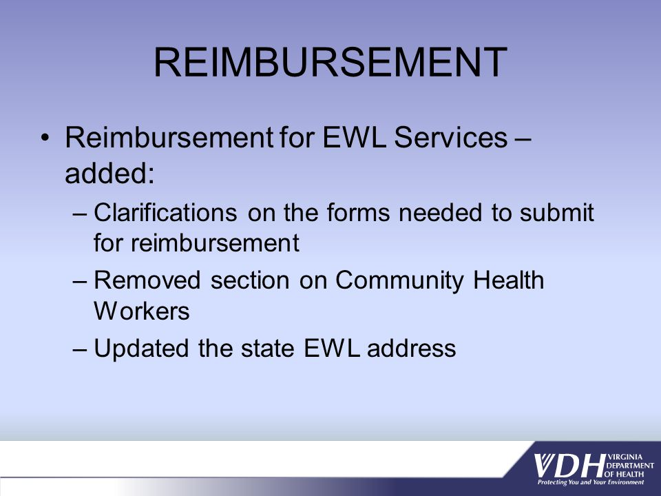 REIMBURSEMENT Reimbursement for EWL Services – added: –Clarifications on the forms needed to submit for reimbursement –Removed section on Community Health Workers –Updated the state EWL address