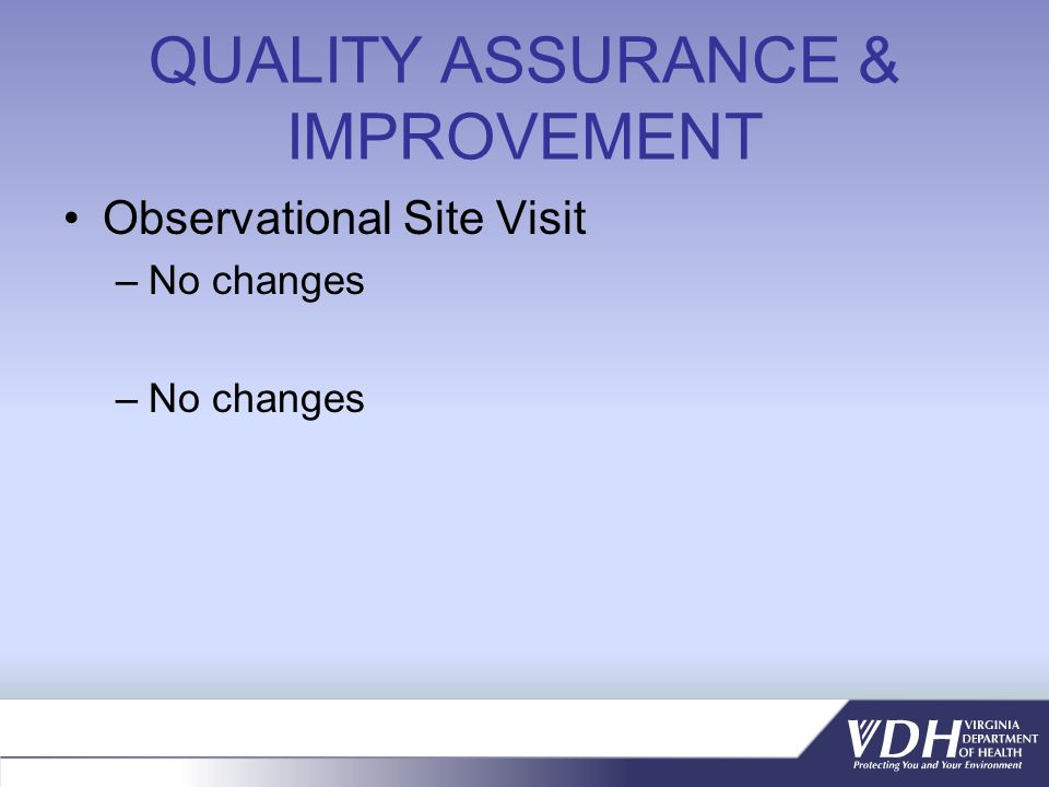 QUALITY ASSURANCE & IMPROVEMENT Observational Site Visit –No changes