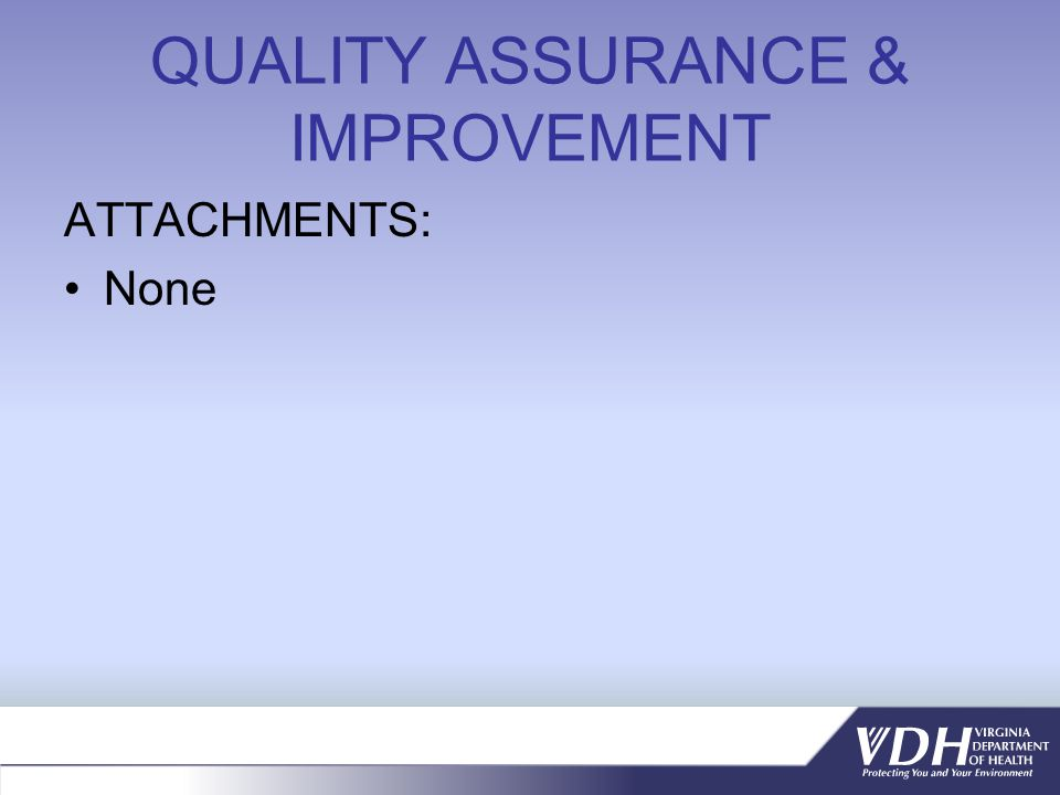 QUALITY ASSURANCE & IMPROVEMENT ATTACHMENTS: None