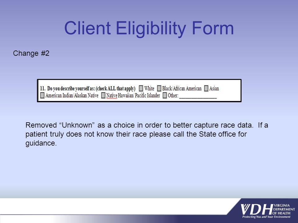 Client Eligibility Form Removed Unknown as a choice in order to better capture race data.