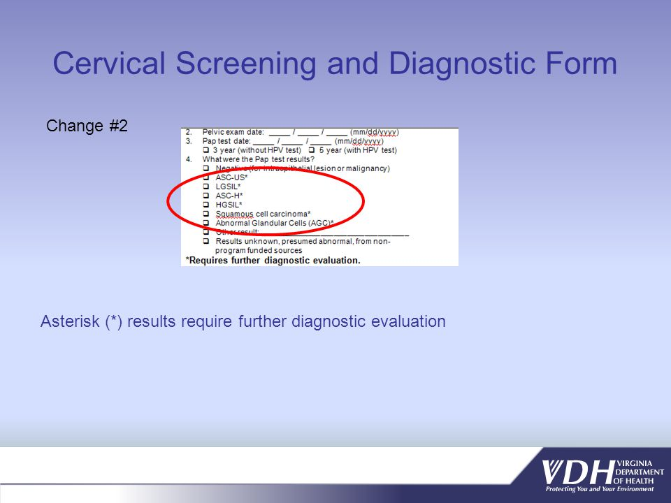 Cervical Screening and Diagnostic Form Change #2 Asterisk (*) results require further diagnostic evaluation