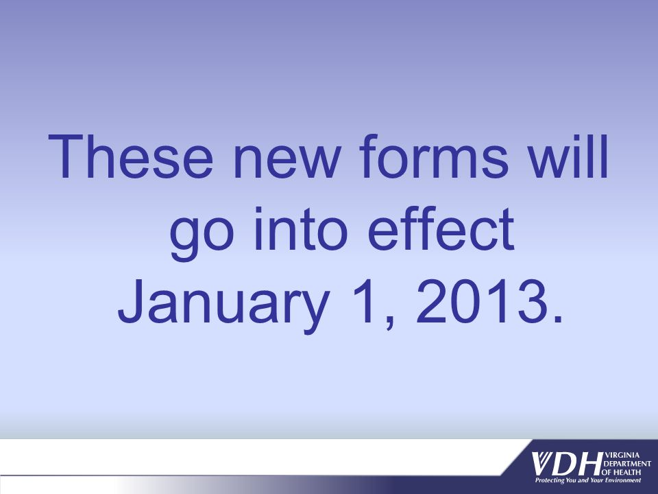These new forms will go into effect January 1, 2013.