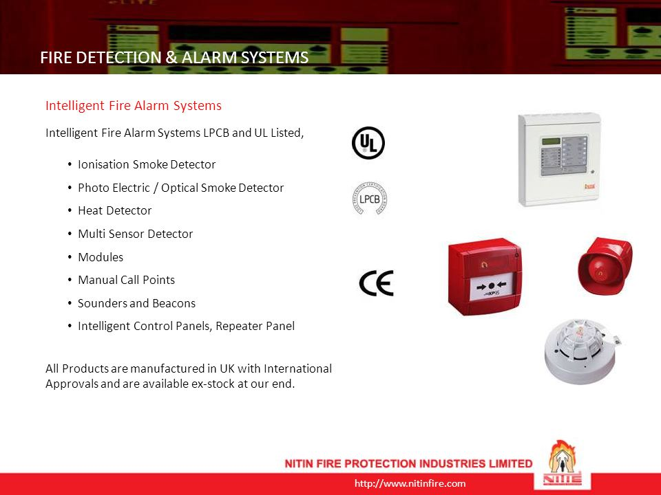 http://www.nitinfire.com FIRE DETECTION & ALARM SYSTEMS Flame Detectors - Dual IR Flame Detectors - Triple IR Flame Detectors - Series 65 Mounted UV Detectors - Intelligent Base Mounted UV Detectors - Intelligent Base Mounted UV IR2 Detector Beam Detectors Battery Operated Smoke Detectors The Stand Alone Smoke Detector is 9V battery operated Photoelectric smoke detector.