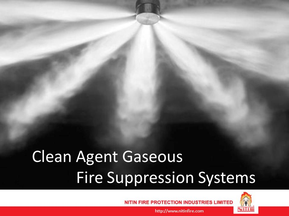 http://www.nitinfire.com CLEAN AGENT GASEOUS FIRE SUPPRESSION SYSTEMS Nitin 227 Systems – 25 Bar & 42 Bar Using industry recognized HFC 227ea suppression agent Designed as per NFPA 2001.