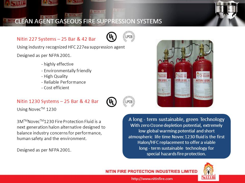 http://www.nitinfire.com CLEAN AGENT GASEOUS FIRE SUPPRESSION SYSTEMS Nitin 1230 Systems – 25 Bar & 42 Bar CO 2 Fire Suppression Systems CO 2 Fire Protection Systems are the preferred choice for various critical facilities.