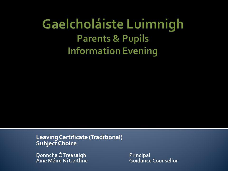 Leaving Certificate (Traditional) Subject Choice Donncha Ó TreasaighPrincipal Áine Máire Ní UaithneGuidance Counsellor
