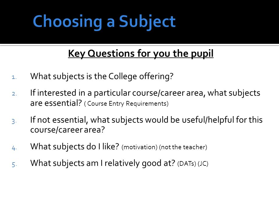 Key Questions for you the pupil 1. What subjects is the College offering.