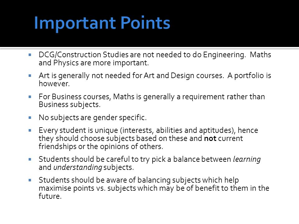 DCG/Construction Studies are not needed to do Engineering. Maths and Physics are more important. Art is generally not needed for Art and Design course
