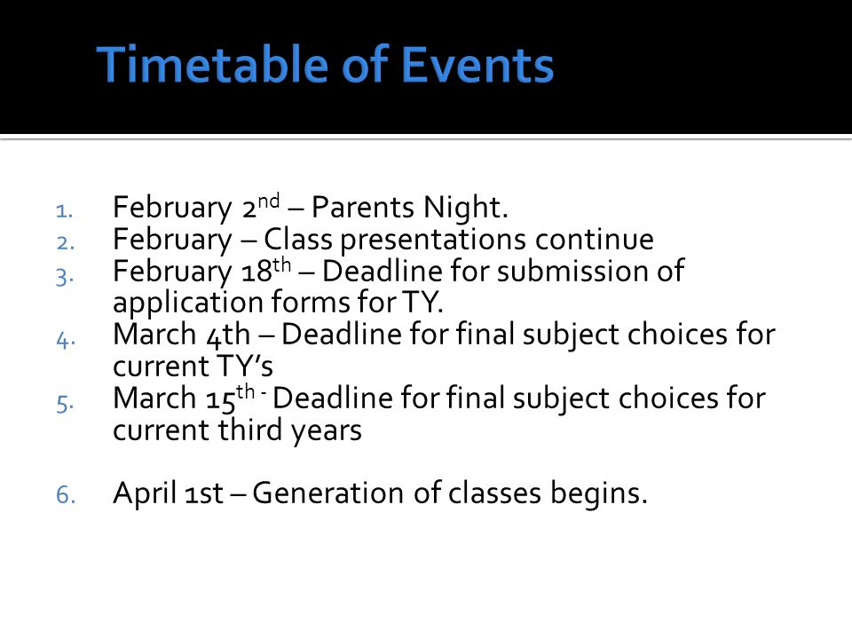1. February 2 nd – Parents Night. 2. February – Class presentations continue 3. February 18 th – Deadline for submission of application forms for TY.