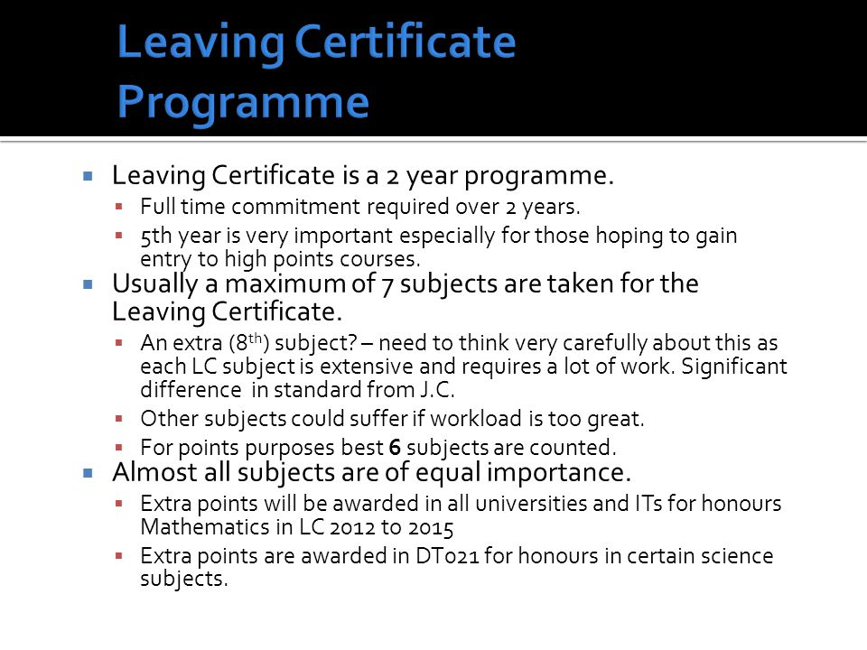 Leaving Certificate is a 2 year programme. Full time commitment required over 2 years.