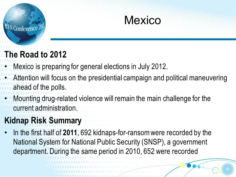 Mexico The Road to 2012 Mexico is preparing for general elections in July 2012.