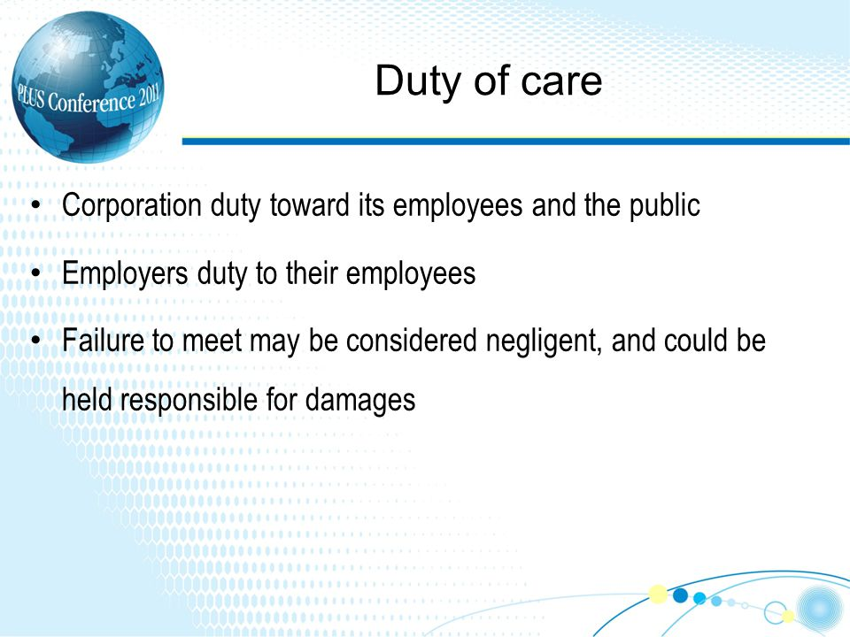 Duty of care Corporation duty toward its employees and the public Employers duty to their employees Failure to meet may be considered negligent, and could be held responsible for damages