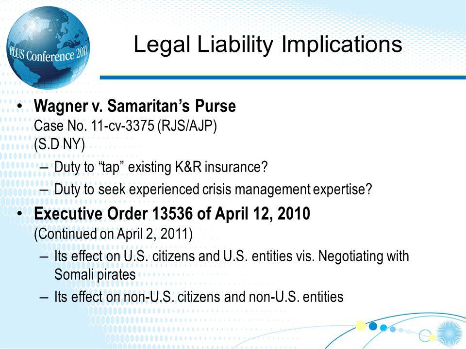 Legal Liability Implications Wagner v. Samaritans Purse Case No. 11-cv-3375 (RJS/AJP) (S.D NY) – Duty to tap existing K&R insurance? – Duty to seek ex