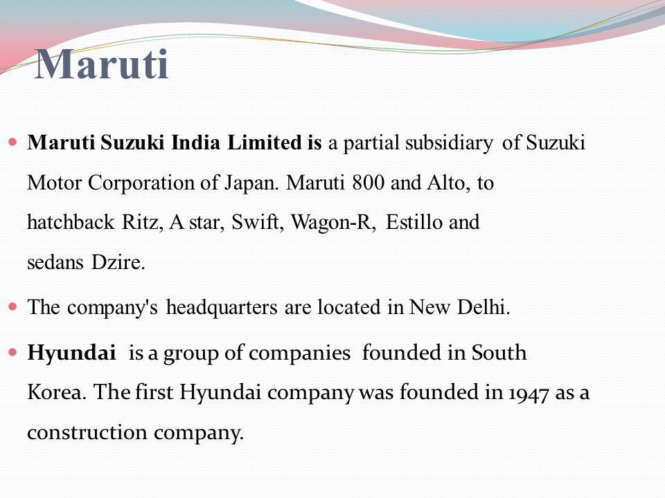 Maruti Maruti Suzuki India Limited is a partial subsidiary of Suzuki Motor Corporation of Japan. Maruti 800 and Alto, to hatchback Ritz, A star, Swift