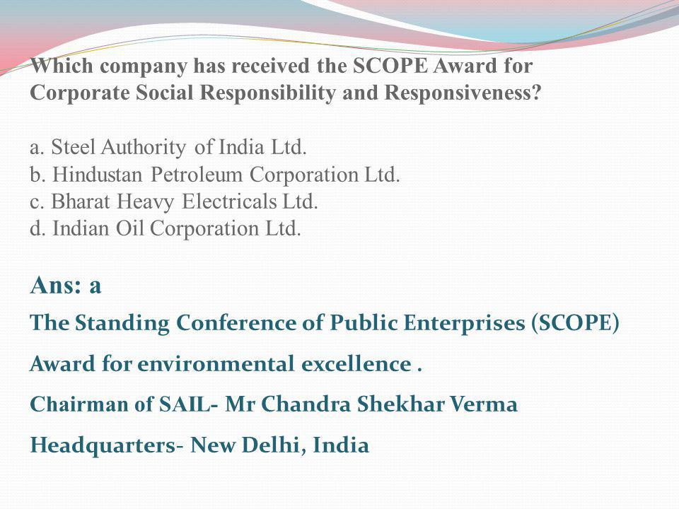 Which company has received the SCOPE Award for Corporate Social Responsibility and Responsiveness? a. Steel Authority of India Ltd. b. Hindustan Petro